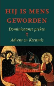 Jan Groot (red.), Hij is mens geworden. Dominicaanse preken. Advent en Kerstmis. Hees­wijk: Berne Media 2016. €17,90